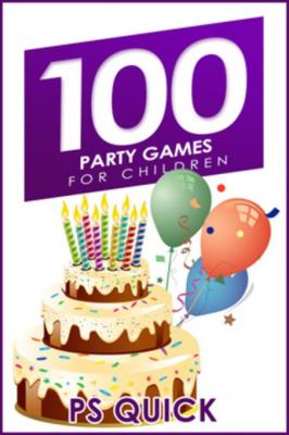 100 Party Games for Children by P. S. Quick