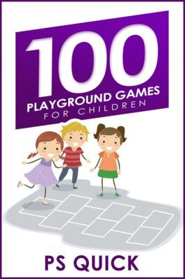 100 Playground Games for Children by P. S. Quick