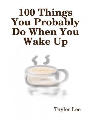 100 Things You Probably Do When You Wake Up by Taylor Lee