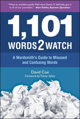 1,101 Words2watch: A Wordsmith's Guide to Misused and Confusing Words by David Athol Coe