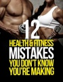12 Health and Fitness Mistakes You Don't Know You're Making by Michael Matthews
