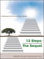 12 Steps: The Sequel by Wendy Ellen Coughlin PhD