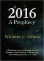 2016 A Prophecy by William C. Grace