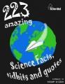 223 Amazing Science Facts, Tidbits and Quotes by Tasnim Essack