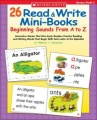 26 Read & Write Mini-Books: Beginning Sounds From A to Z: Interactive Stories That Give Early Readers Practice Reading and Writi by Nancy I. Sanders