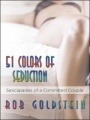 51 Colors of Seduction: Sexcapades of a Committed Couple by Rob Goldstein