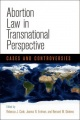 Abortion Law in Transnational Perspective: Cases and Controversies by Rebecca J. Cook