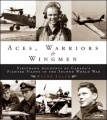 Aces, Warriors and Wingmen: The Firsthand Accounts of Canada's Fighter Pilots in the Second World War by Wayne Ralph