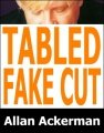 Tabled Fake Cut