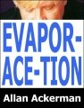 Evapor-ace-tion by Allan Ackerman