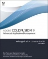 Adobe ColdFusion 9 Web Application Construction Kit, Volume 3: Advanced Application Development by Ben Forta & Raymond Camden