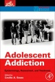 Adolescent Addiction: Epidemiology, Assessment, and Treatment by Cecilia A. Essau