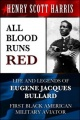 All Blood Runs Red: Life and Legends of Eugene Jacques Bullard - First Black American Military Aviator by Henry Scott Harris