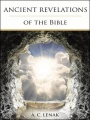 Ancient Revelations of the Bible by A. C. Lenak
