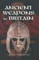 Ancient Weapons in Britain by Logan Thompson