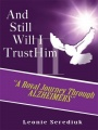 "And Still Will I Trust Him II: ''A Royal Journey through Alzheimer's"" by Leonie Serediuk"