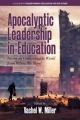 Apocalyptic Leadership in Education: Facing an Unsustainable World from Where We Stand by Vachel W. Miller