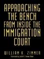 Approaching the Bench From Inside the Immigration Court by William K. Zimmer