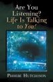 Are You Listening? Life Is Talking to You! by Phoebe Hutchison