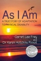 As I Am, A True Story of Adaptation to Physical Disability by Garret Lee Frey & Dr. Karen Hutchins Pirnot