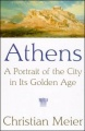 Athens: A Portrait of the City in Its Golden Age by Christian Meier