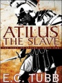 Atilus the Slave: The Saga of Atilus, Book One by E. C. Tubb