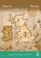 Atlas of Early Modern Britain, 1485-1715 by Christopher Daniell