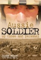 Aussie Soldier Up Close and Personal by Denny Neae & Craig Smith