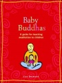 Baby Buddhas: A Guide for Teaching Meditation to Children by Lisa Desmond