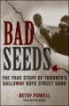 Bad Seeds: The True Story of Toronto's Galloway Boys Street Gang by Betsy Powell