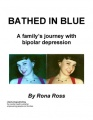 Bathed in Blue: A family's journey with bipolar depression by Rona Ross