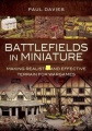 Battlefields in Miniature: Making Realistic and Effective Terrain for Wargames by Paul Davies