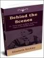 Behind the Scenes: Or, Thirty years a slave, and Four Years in the White House by Elizabeth Keckley