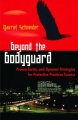 Beyond the Bodyguard: Proven Tactics and Dynamic Strategies for Protective Practices Success by Gavriel Schneider