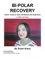 Bi-Polar Recovery: Twenty Years of Manic Depression and Medication by Suzan Arisoy