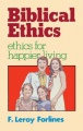 Biblical Ethics: Ethics for Happier Living by Leroy Forlines