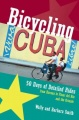 Bicycling Cuba: 50 Days of Detailed Rides from Havana to El Oriente by Wally Smith & Barbara Smith
