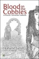 Blood on the Cobbles: A Victorian True-Murder Casebook by Grahame Farrell