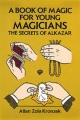 A Book of Magic for Young Magicians: The Secrets of Alkazar by Allan Zola Kronzek