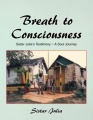 Breath to Consciousness: Sistar Julia's Testimony ~ A Soul Journey by Sistar Julia