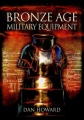 Bronze Age Military Equipment by Daniel Howard & Dan Howard
