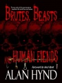 Brutes, Beasts and Human Fiends by Alan Hynd