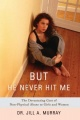 But He Never Hit Me by Dr. Jill A. Murray