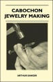 Cabochon Jewelry Making by Arthur Sanger