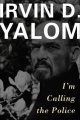 I'm Calling the Police by Irvin Yalom