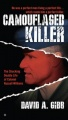 Camouflaged Killer: The Shocking Double Life Colonel Russell Williams by David A. Gibb