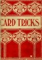 Card Tricks: a practical treatise on conjuring with cards