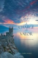 A Charge of Valor (Book #6 in the Sorcerer's Ring) by Morgan Rice