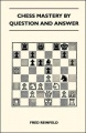 Chess Mastery By Question And Answer by Fred Reinfeld