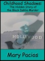 Childhood Shadows: The Hidden Story of the Black Dahlia Murder by Mary Pacios
